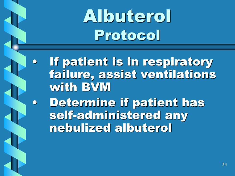 54 Albuterol Protocol If patient is in respiratory failure, assist ventilations with BVMIf patient is in respiratory failure, assist ventilations with