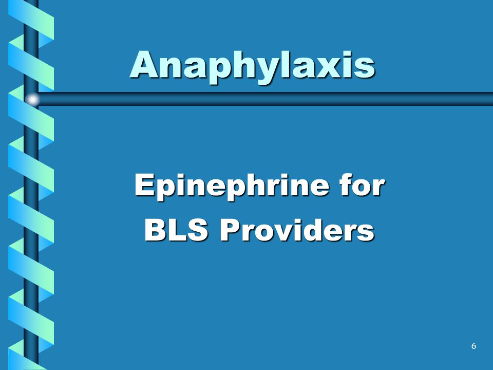 6 Anaphylaxis Epinephrine for BLS Providers