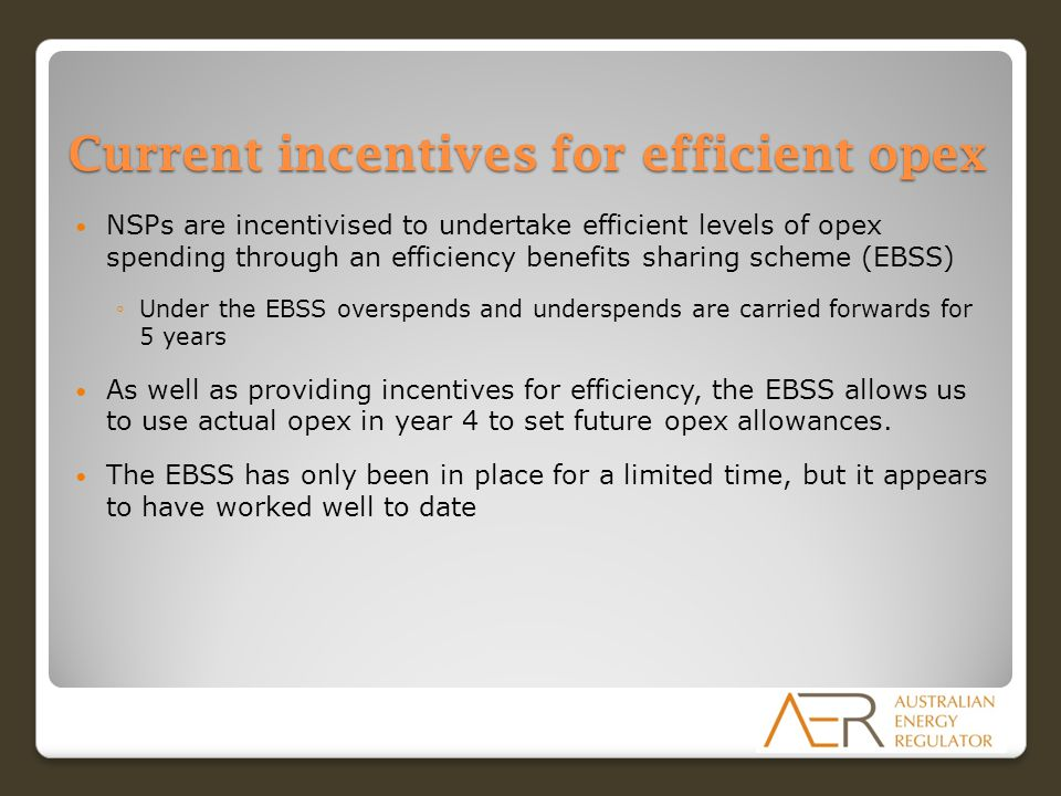 Current incentives for efficient opex NSPs are incentivised to undertake efficient levels of opex spending through an efficiency benefits sharing sche