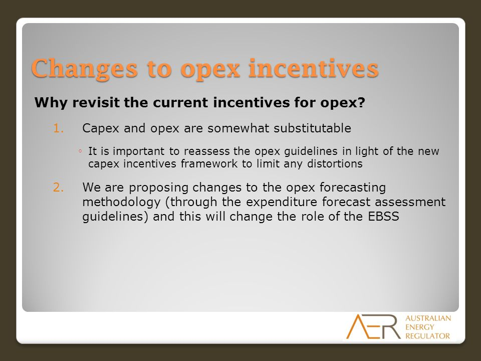 Changes to opex incentives Why revisit the current incentives for opex.