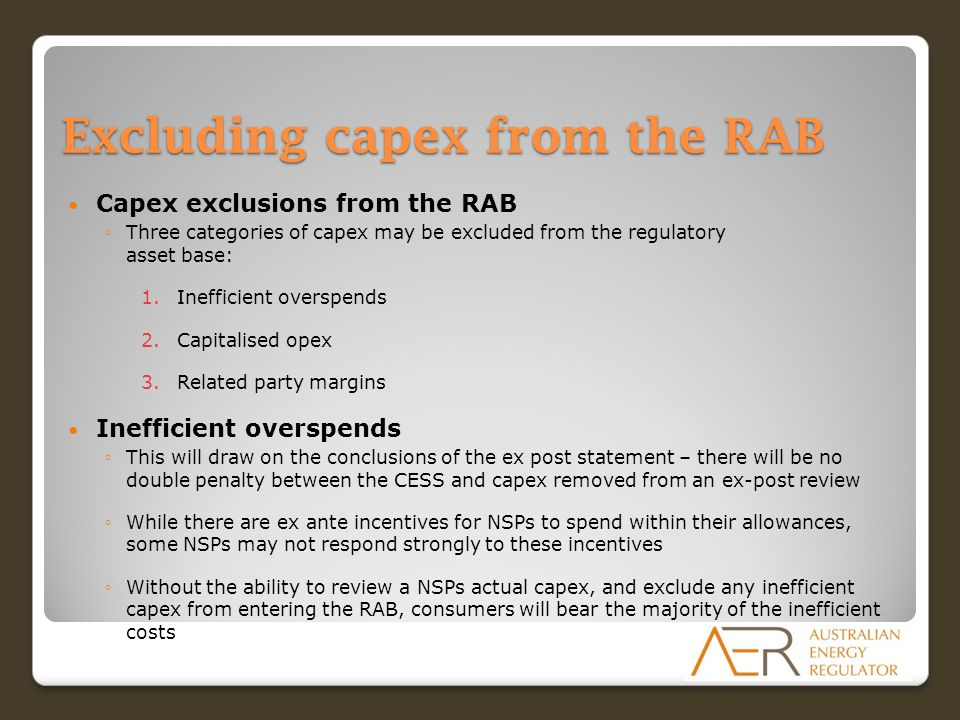 Excluding capex from the RAB Capex exclusions from the RAB ◦Three categories of capex may be excluded from the regulatory asset base: 1.Inefficient ov