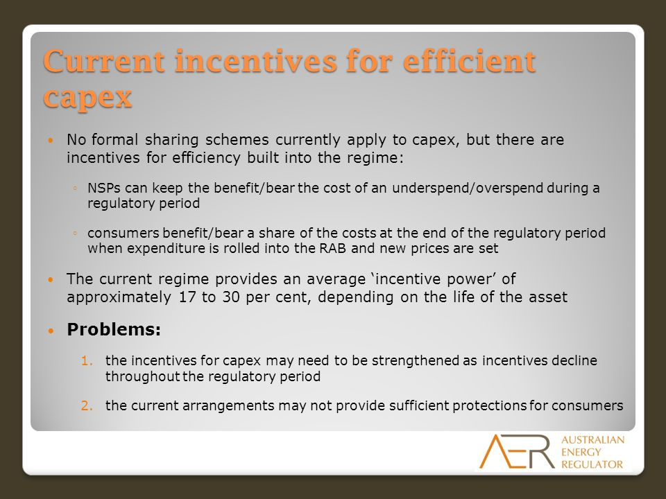 Current incentives for efficient capex No formal sharing schemes currently apply to capex, but there are incentives for efficiency built into the regi