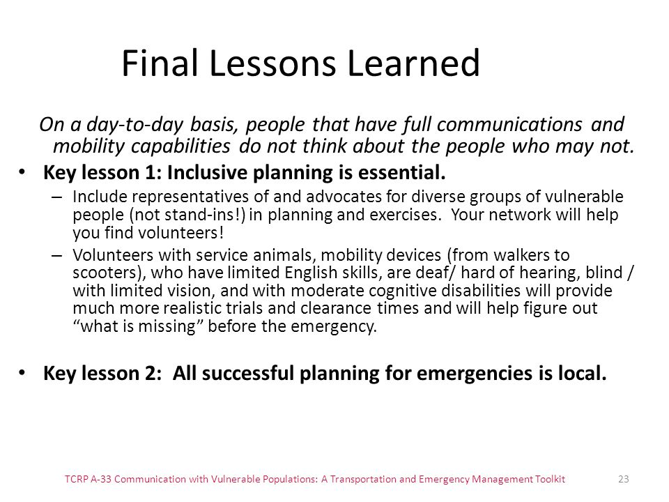 TCRP A-33 Communication with Vulnerable Populations: A Transportation and Emergency Management Toolkit23 Final Lessons Learned On a day-to-day basis,