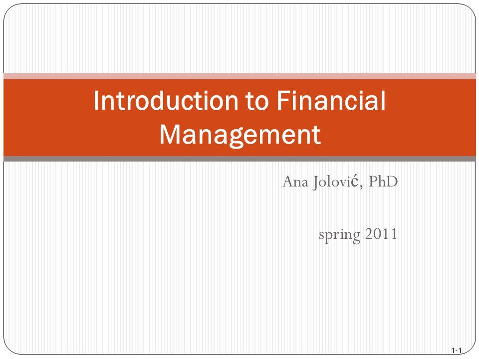 1-1 Ana Jolovi ć, PhD spring 2011 Introduction to Financial Management