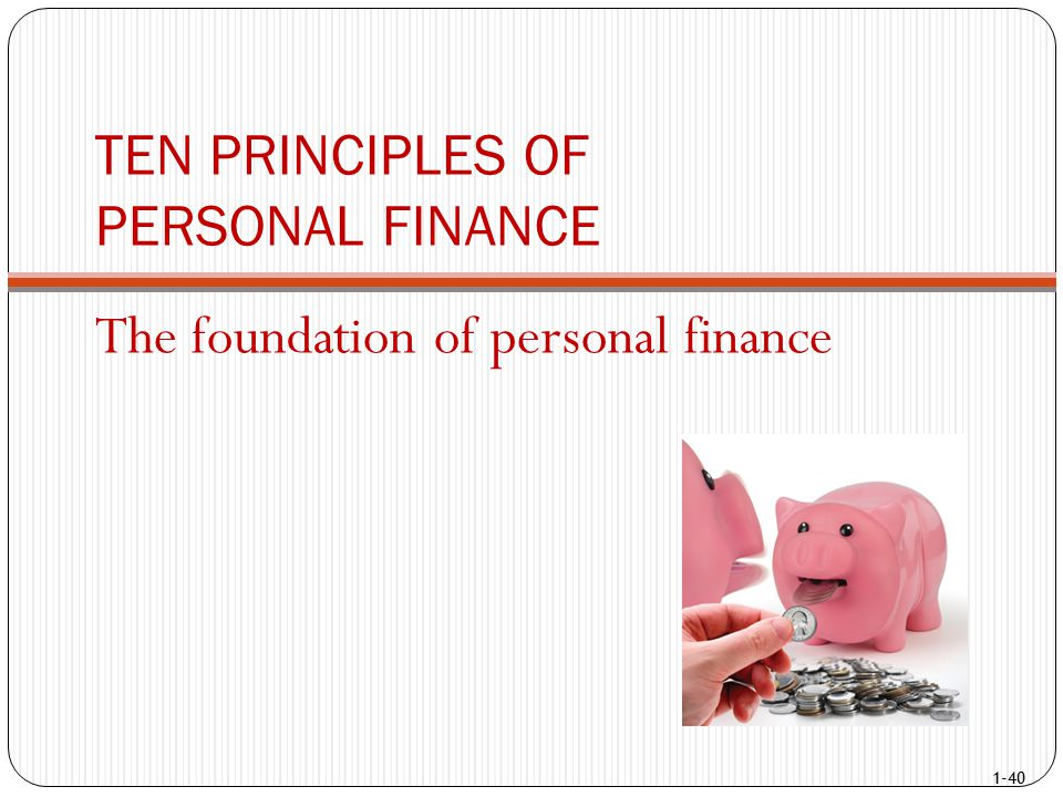1-40 TEN PRINCIPLES OF PERSONAL FINANCE The foundation of personal finance