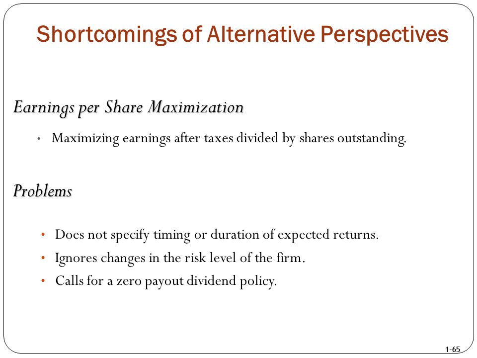 1-65 Shortcomings of Alternative Perspectives Does not specify timing or duration of expected returns. Ignores changes in the risk level of the firm.