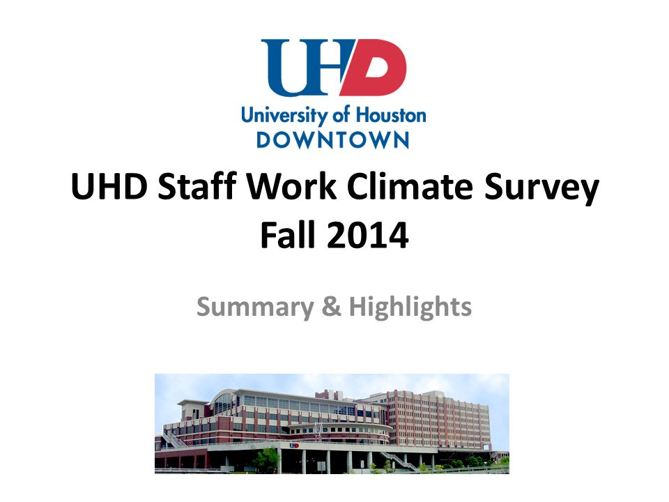 UHD Staff Work Climate Survey Fall 2014 Summary & Highlights