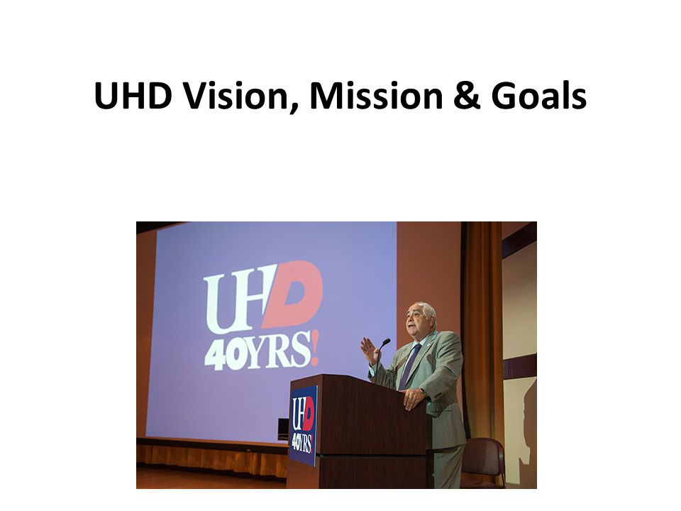 UHD Vision, Mission & Goals