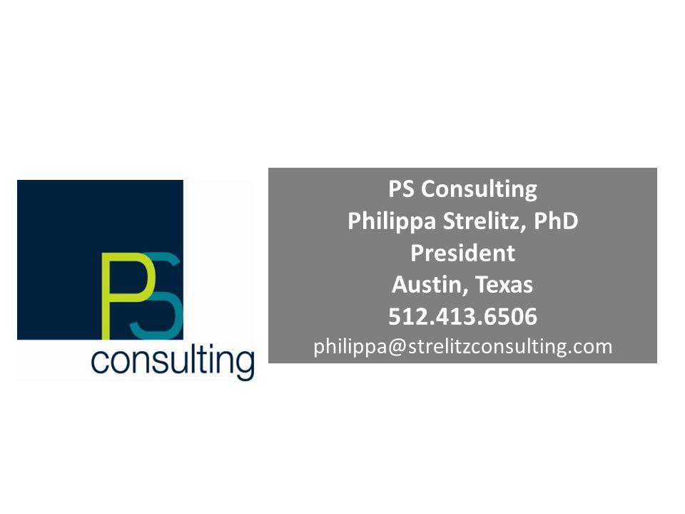 PS Consulting Philippa Strelitz, PhD President Austin, Texas 512.413.6506 philippa@strelitzconsulting.com