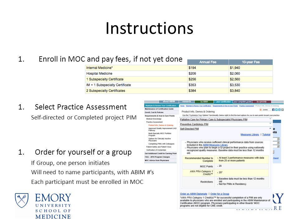 Instructions 1. Enroll in MOC and pay fees, if not yet done 1.Select Practice Assessment Self-directed or Completed project PIM 1.Order for yourself o