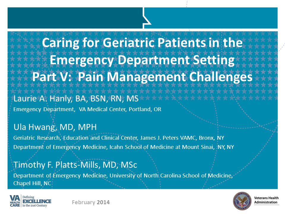 Caring for Geriatric Patients in the Emergency Department Setting Part V: Pain Management Challenges Laurie A. Hanly, BA, BSN, RN, MS Emergency Depart