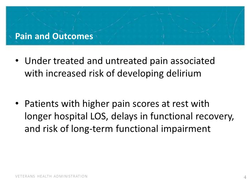 VETERANS HEALTH ADMINISTRATION Pain and Outcomes Under treated and untreated pain associated with increased risk of developing delirium Patients with