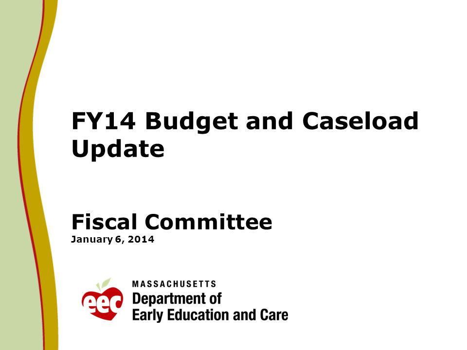 FY14 Budget and Caseload Update Fiscal Committee January 6, 2014