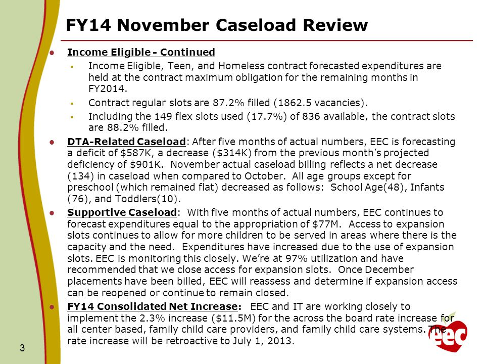 FY14 November Caseload Review Income Eligible - Continued  Income Eligible, Teen, and Homeless contract forecasted expenditures are held at the contract maximum obligation for the remaining months in FY2014.