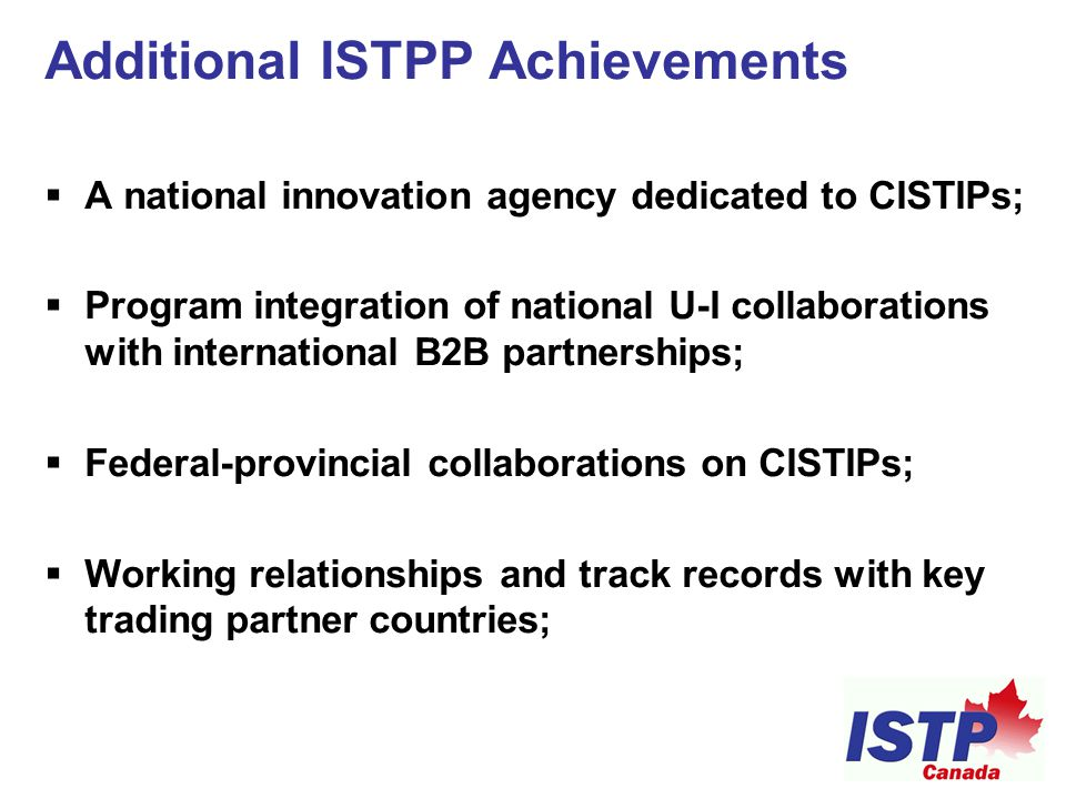 Additional ISTPP Achievements  A national innovation agency dedicated to CISTIPs;  Program integration of national U-I collaborations with internati