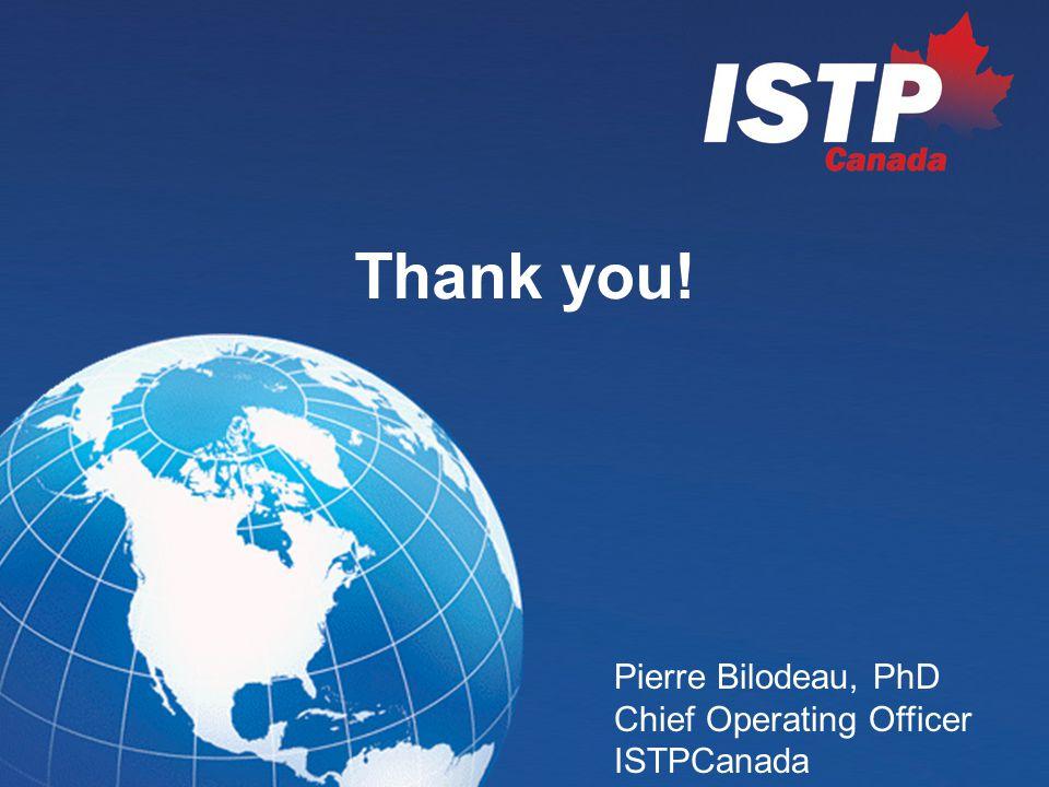 Thank you! Pierre Bilodeau, PhD Chief Operating Officer ISTPCanada