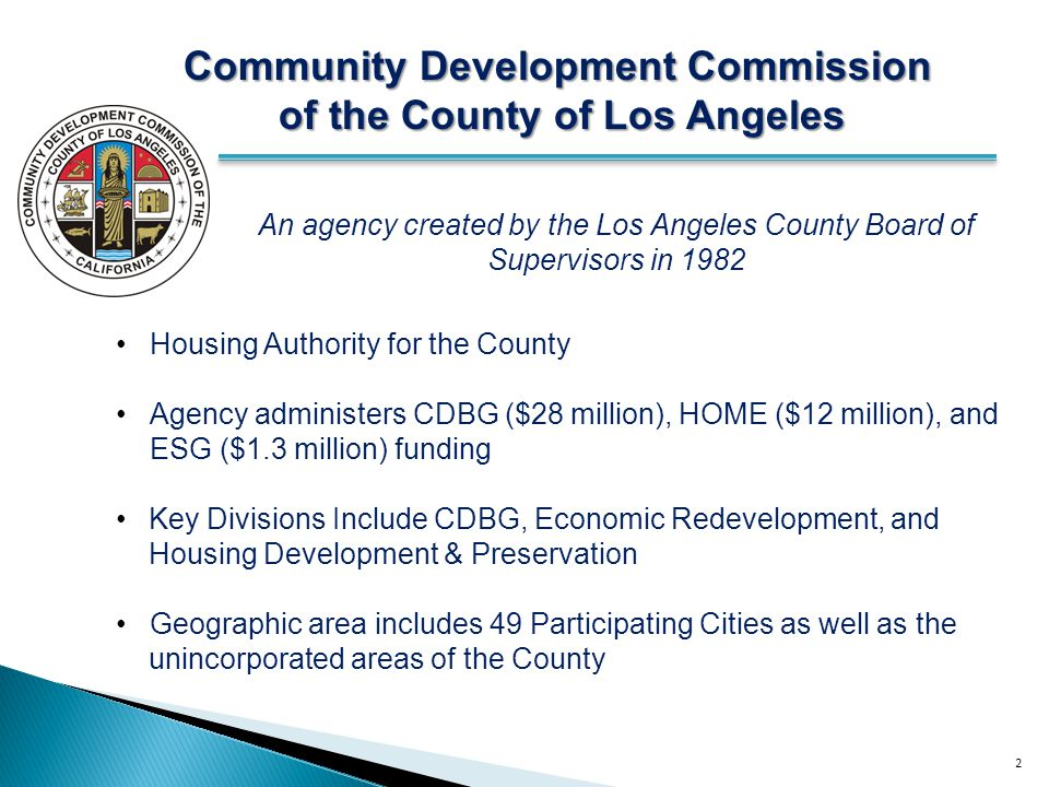2 Community Development Commission of the County of Los Angeles of the County of Los Angeles An agency created by the Los Angeles County Board of Supe