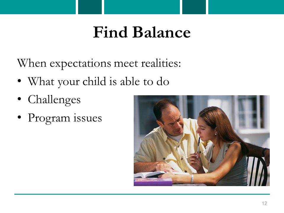 Find Balance When expectations meet realities: What your child is able to do Challenges Program issues 12