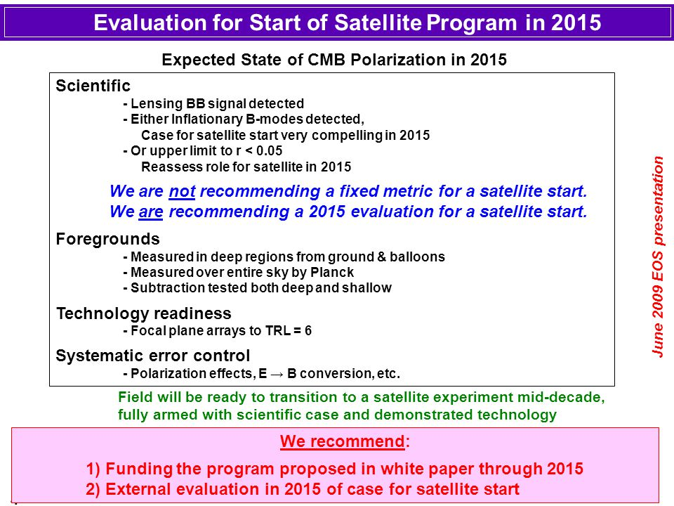 4 Evaluation for Start of Satellite Program in 2015 Scientific - Lensing BB signal detected - Either Inflationary B-modes detected, Case for satellite