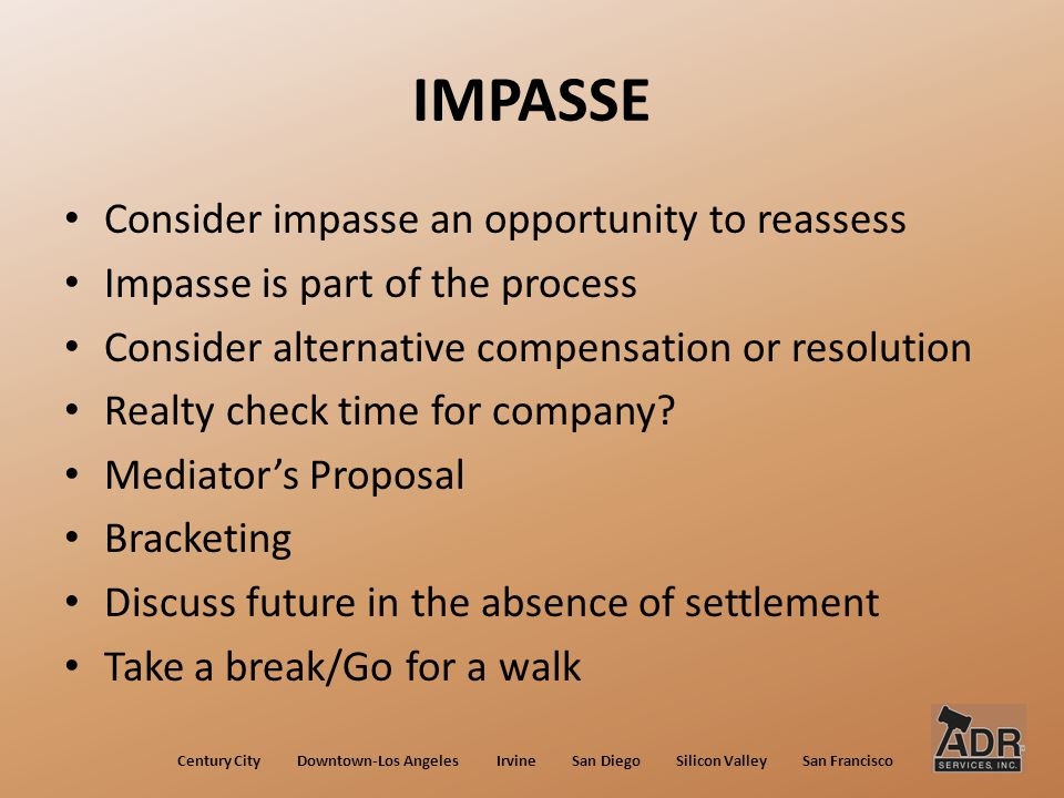 IMPASSE Consider impasse an opportunity to reassess Impasse is part of the process Consider alternative compensation or resolution Realty check time for company.