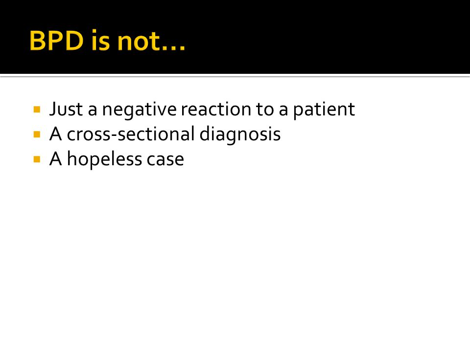  Just a negative reaction to a patient  A cross-sectional diagnosis  A hopeless case