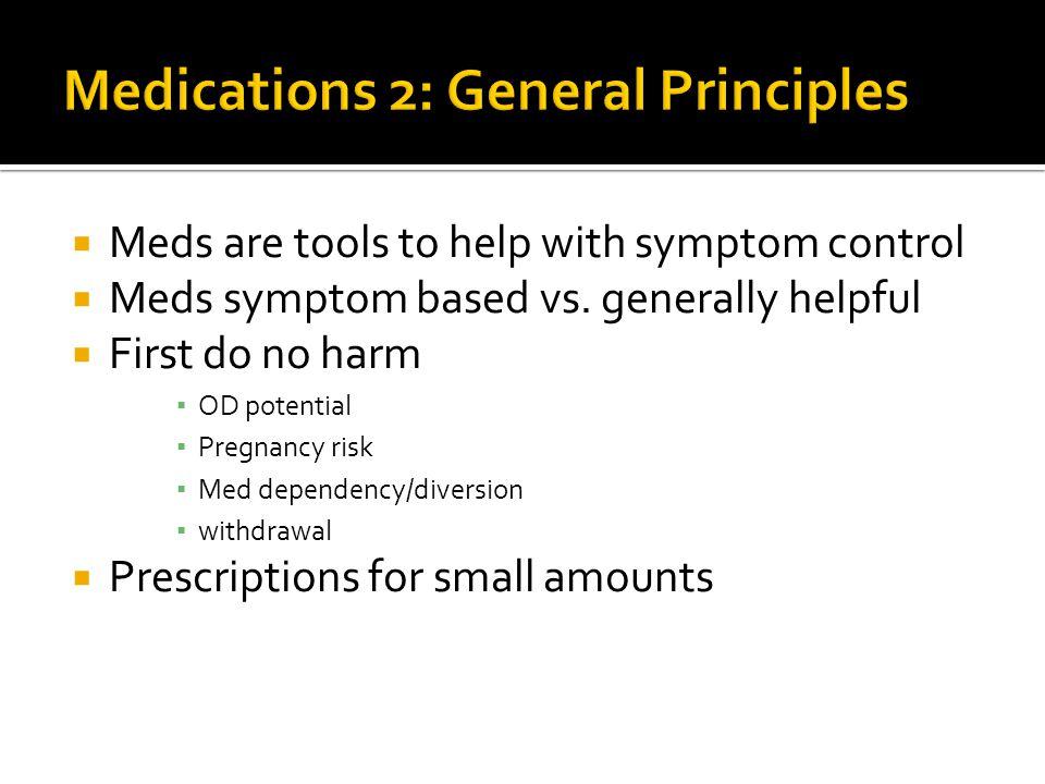  Meds are tools to help with symptom control  Meds symptom based vs.
