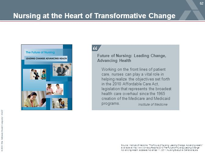 © 2013 The Advisory Board Company 26427 Nursing at the Heart of Transformative Change Future of Nursing: Leading Change, Advancing Health Working on t