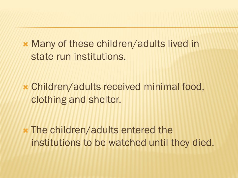  Many of these children/adults lived in state run institutions.