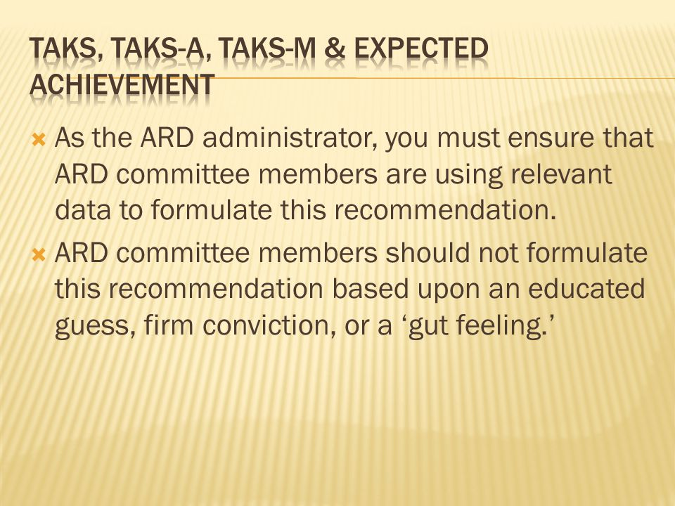  As the ARD administrator, you must ensure that ARD committee members are using relevant data to formulate this recommendation.