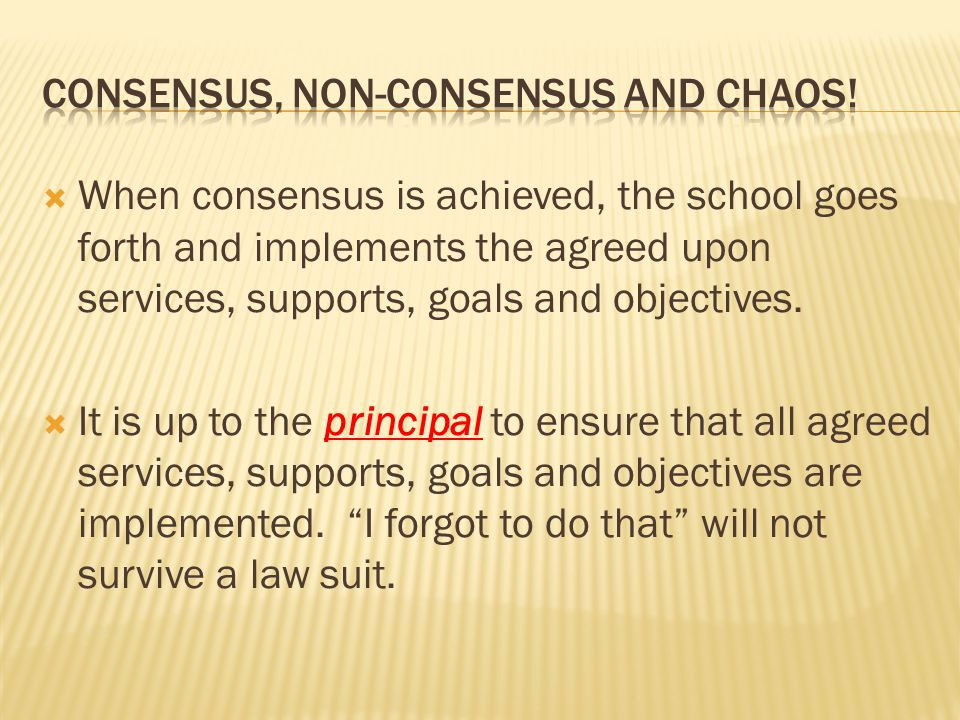  When consensus is achieved, the school goes forth and implements the agreed upon services, supports, goals and objectives.
