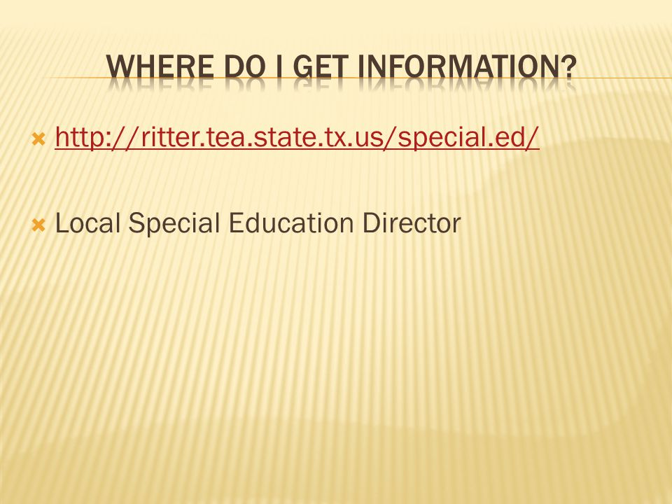  http://ritter.tea.state.tx.us/special.ed/ http://ritter.tea.state.tx.us/special.ed/  Local Special Education Director
