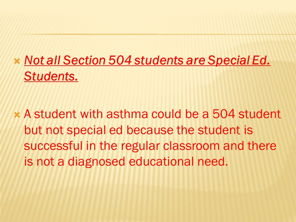  Not all Section 504 students are Special Ed. Students.