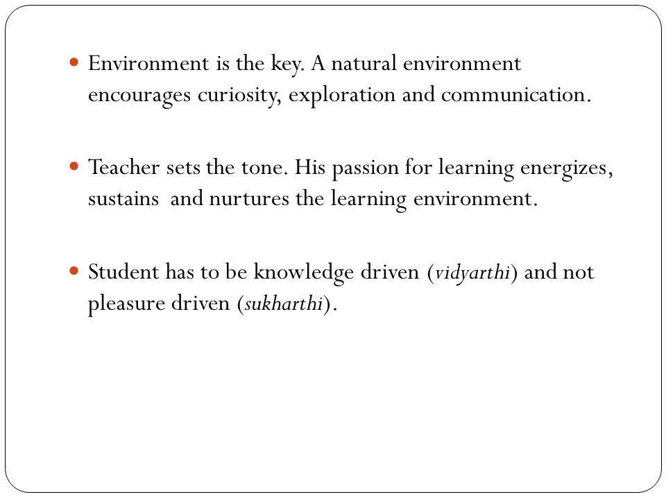 Environment is the key. A natural environment encourages curiosity, exploration and communication.