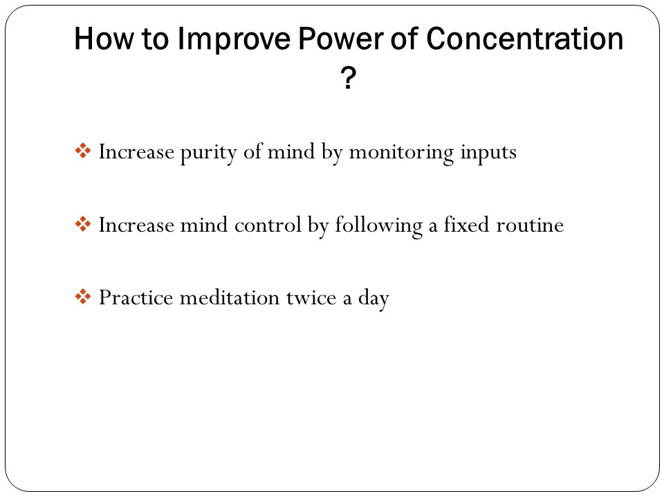 How to Improve Power of Concentration .