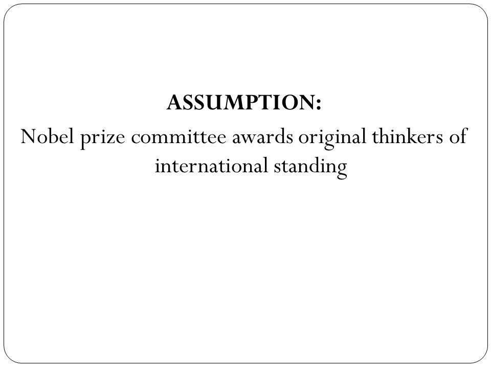 ASSUMPTION: Nobel prize committee awards original thinkers of international standing