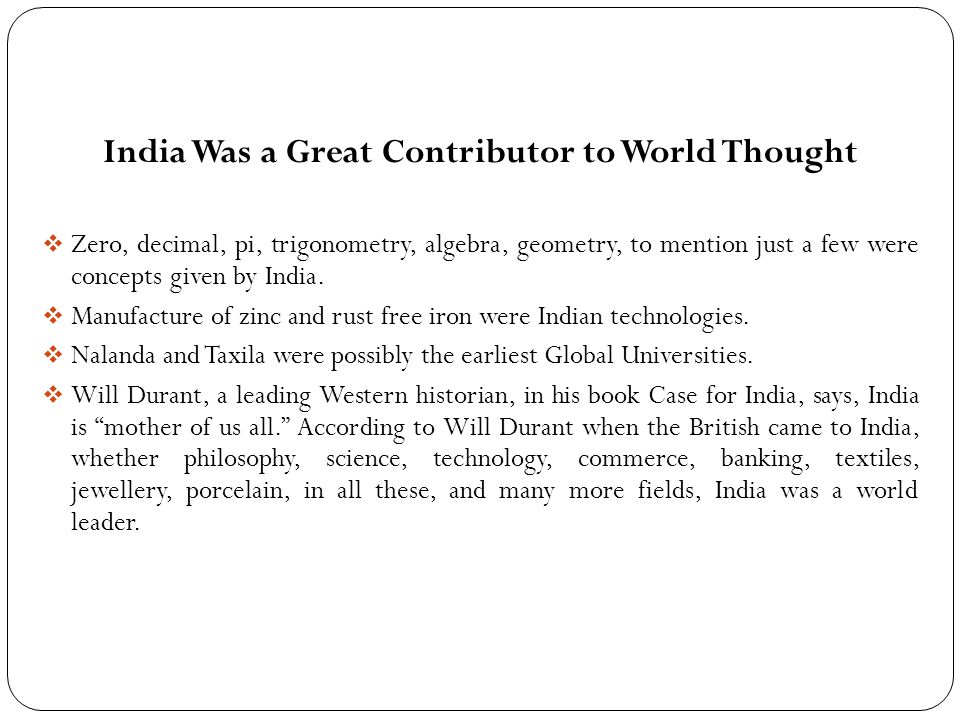 India Was a Great Contributor to World Thought  Zero, decimal, pi, trigonometry, algebra, geometry, to mention just a few were concepts given by India.