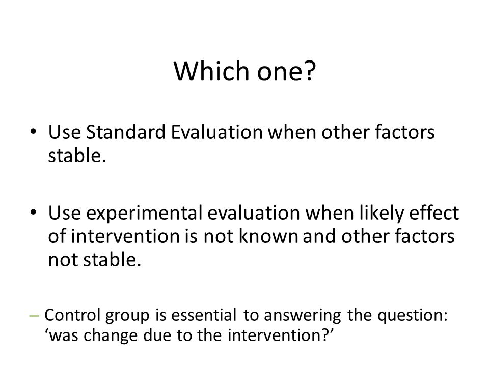 Which one.Use Standard Evaluation when other factors stable.