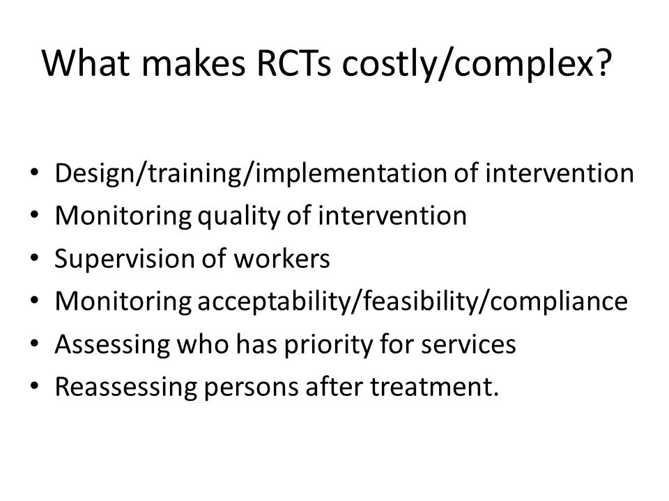 What makes RCTs costly/complex.