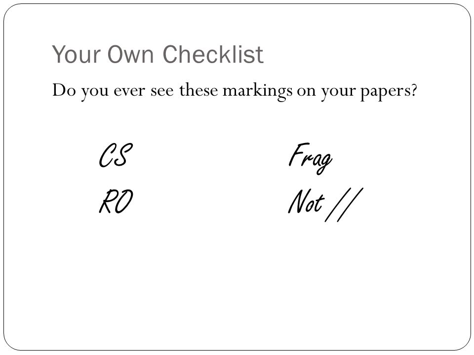 Your Own Checklist Do you ever see these markings on your papers CSFrag RONot //