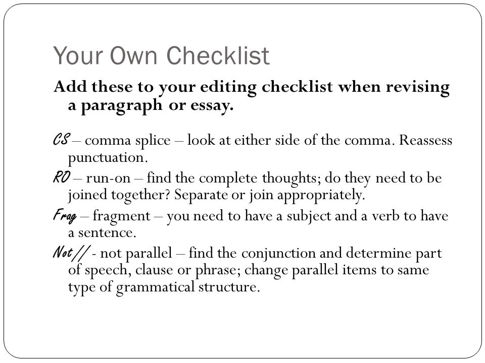 Your Own Checklist Add these to your editing checklist when revising a paragraph or essay.