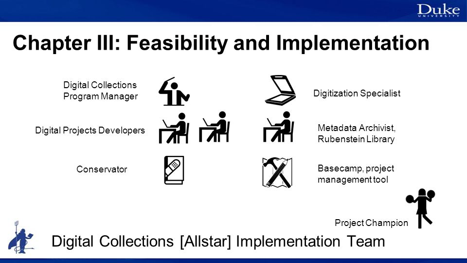 Chapter III: Feasibility and Implementation Digital Collections [Allstar] Implementation Team Conservator Digital Projects Developers Digital Collecti