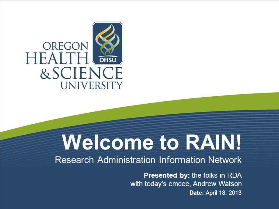 Wrap Up Q & A Next RAIN Meeting: May 16, 2013, 9:30 – 11:00am Send agenda item requests to: rain@ohsu.edurain@ohsu.edu Or use the RAIN Feedback FormRAIN Feedback Form Everyone RAIN: 4-18-2013 42