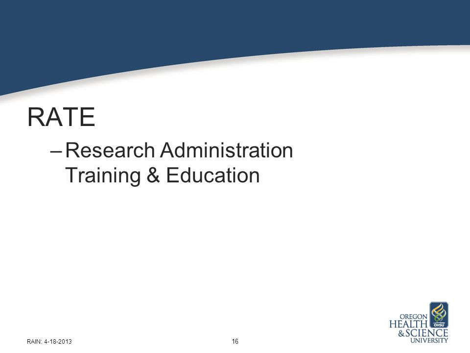 RATE –Research Administration Training & Education 16 RAIN: 4-18-2013