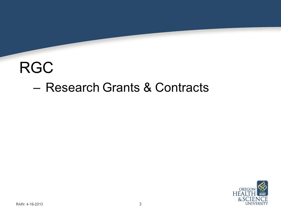 RGC – Research Grants & Contracts 3 RAIN: 4-18-2013