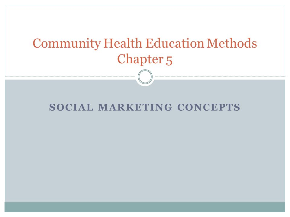SOCIAL MARKETING CONCEPTS Community Health Education Methods Chapter 5