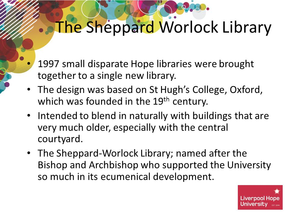 The Sheppard Worlock Library 1997 small disparate Hope libraries were brought together to a single new library.