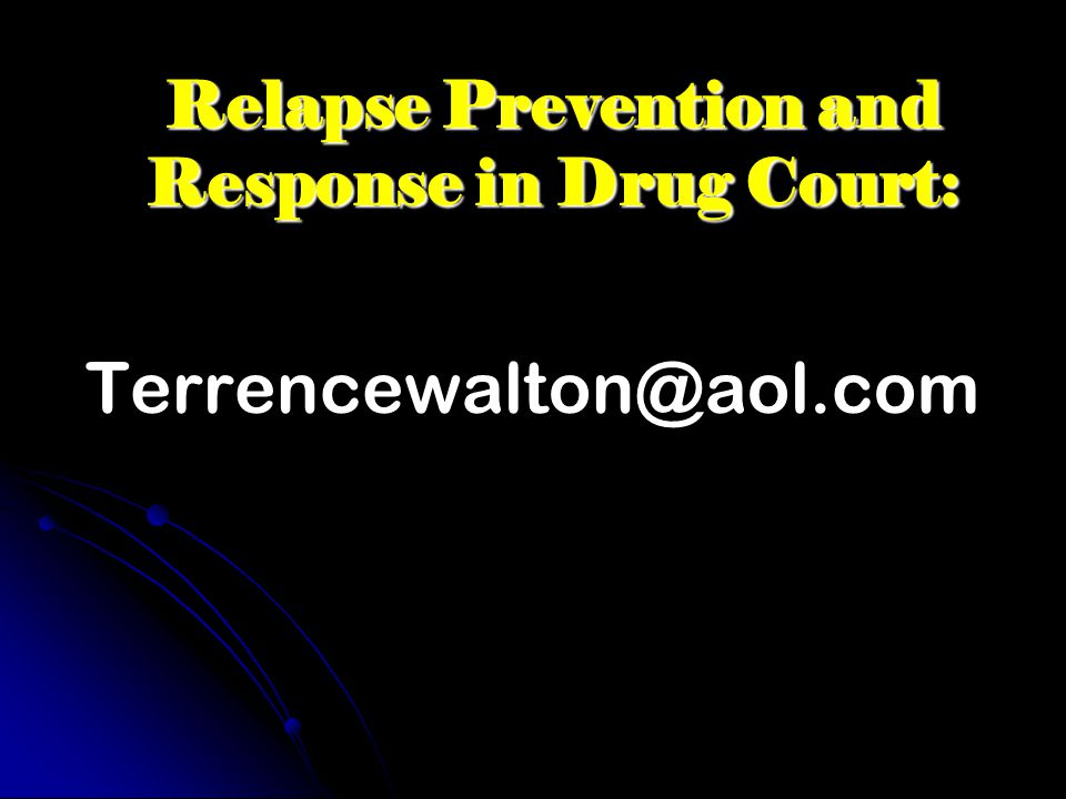 Relapse Prevention and Response in Drug Court: Terrencewalton@aol.com