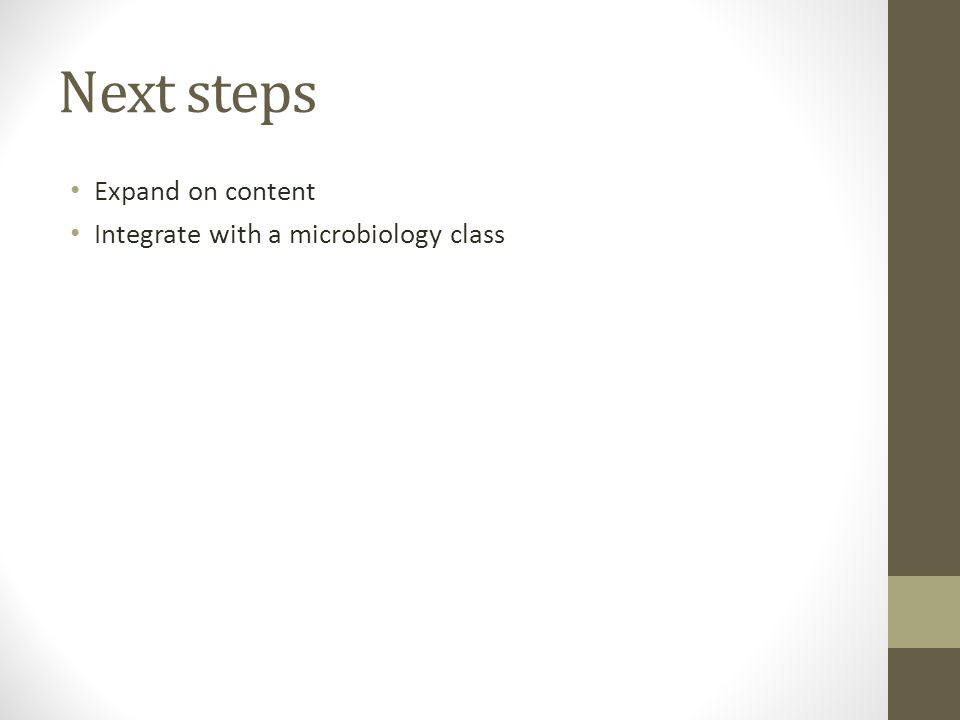 Next steps Expand on content Integrate with a microbiology class