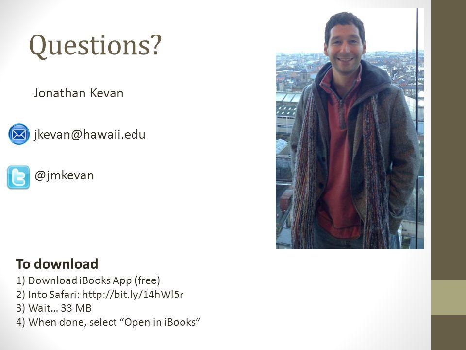 Questions? Jonathan Kevan jkevan@hawaii.edu @jmkevan To download 1) Download iBooks App (free) 2) Into Safari: http://bit.ly/14hWl5r 3) Wait… 33 MB 4)