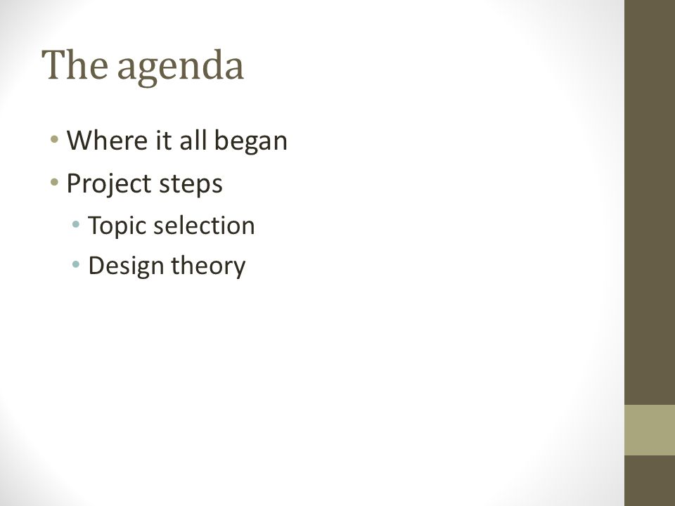 The agenda Where it all began Project steps Topic selection Design theory